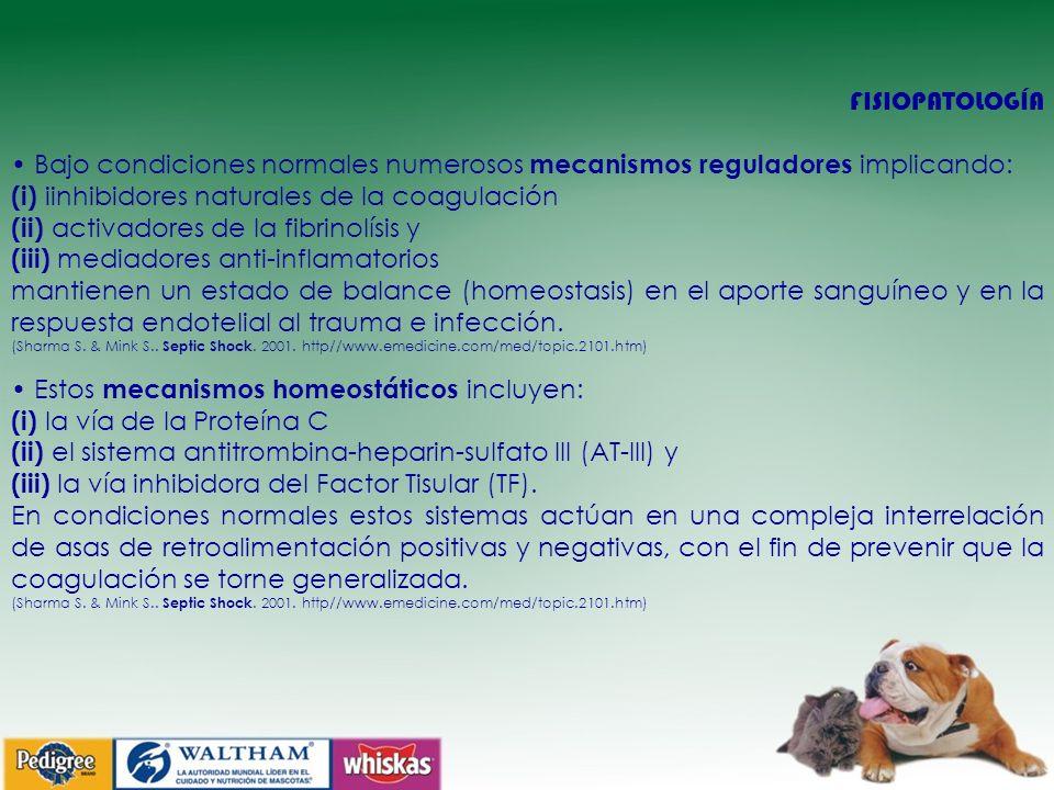 FISIOPATOLOGÍA Bajo condiciones normales numerosos mecanismos reguladores implicando: (i) iinhibidores naturales de la coagulación (ii) activadores de la fibrinolísis y (iii) mediadores anti-inflamatorios mantienen un estado de balance (homeostasis) en el aporte sanguíneo y en la respuesta endotelial al trauma e infección.