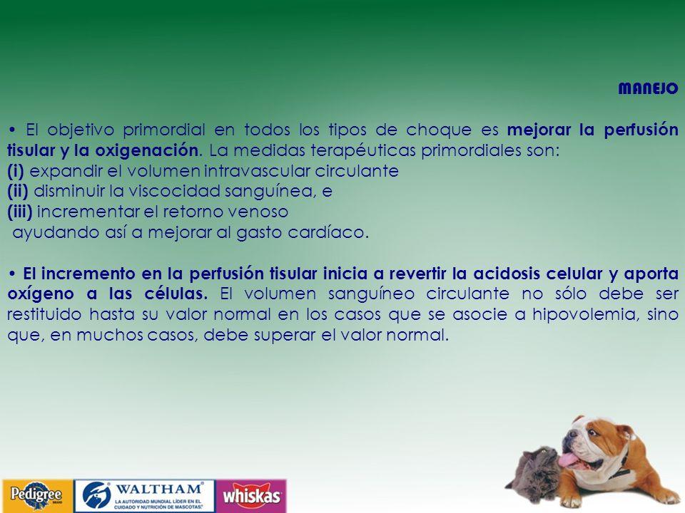 MANEJO El objetivo primordial en todos los tipos de choque es mejorar la perfusión tisular y la oxigenación.