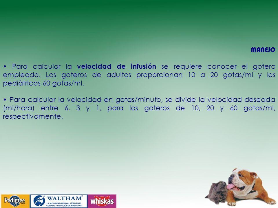 MANEJO Para calcular la velocidad de infusión se requiere conocer el gotero empleado. Los goteros de adultos proporcionan 10 a 20 gotas/ml y los pediá