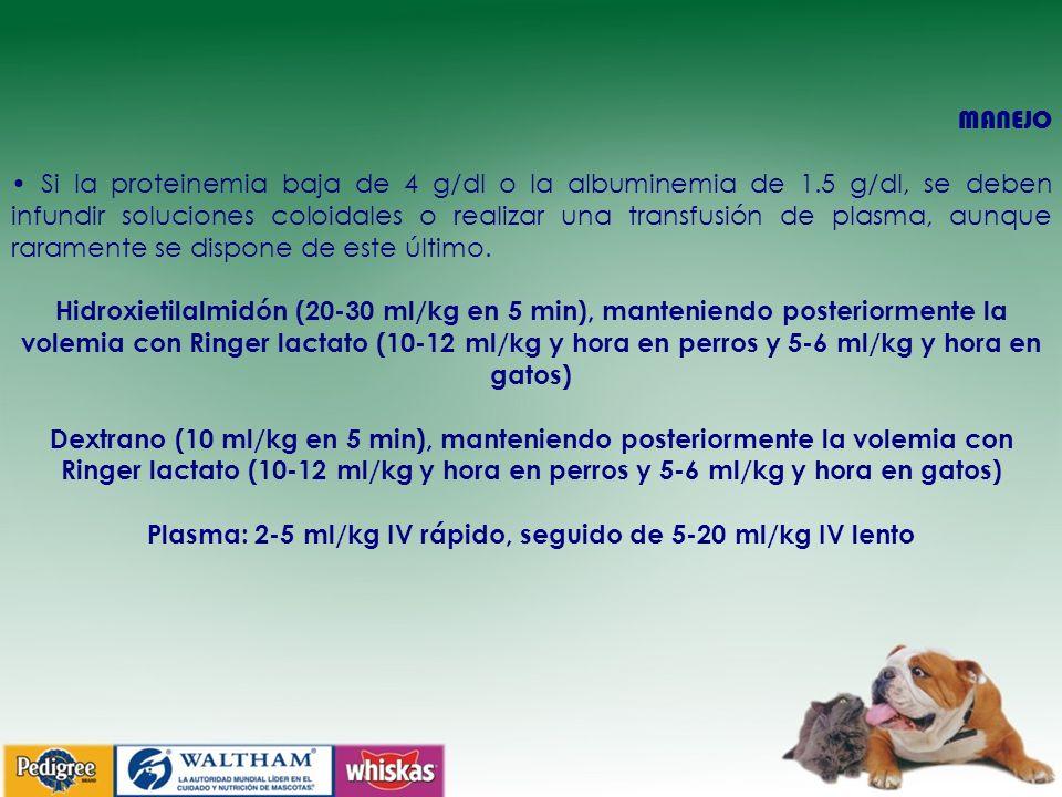 MANEJO Si la proteinemia baja de 4 g/dl o la albuminemia de 1.5 g/dl, se deben infundir soluciones coloidales o realizar una transfusión de plasma, aunque raramente se dispone de este último.