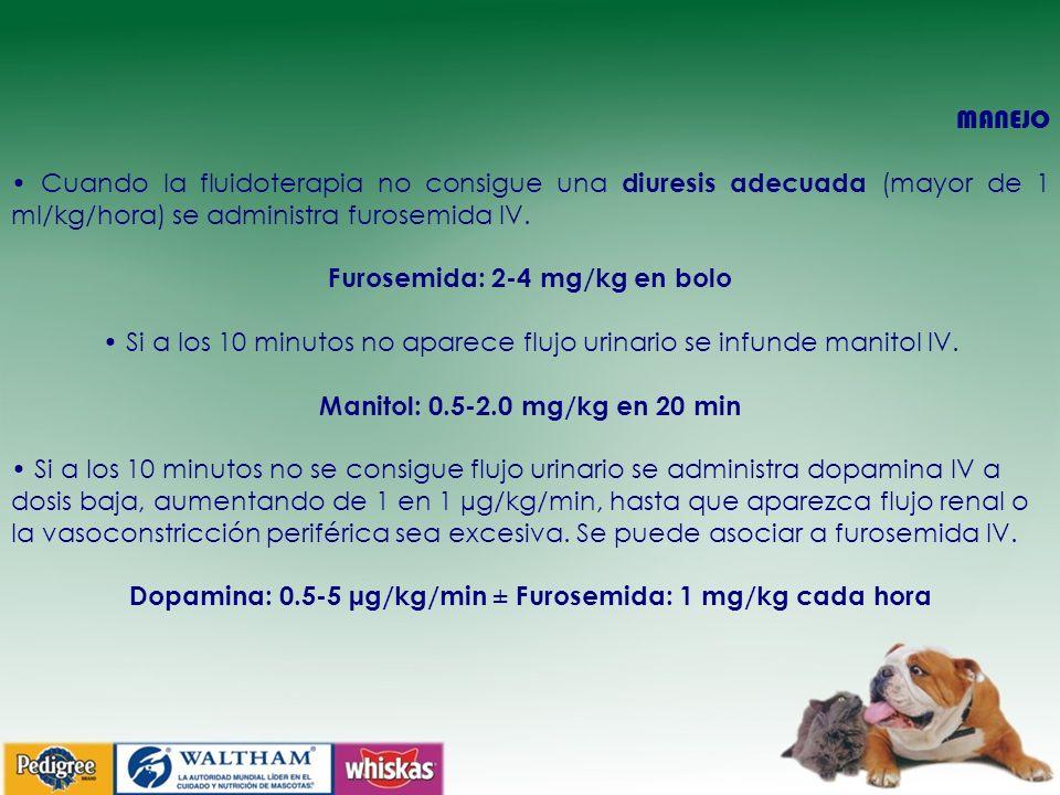 MANEJO Cuando la fluidoterapia no consigue una diuresis adecuada (mayor de 1 ml/kg/hora) se administra furosemida IV. Furosemida: 2-4 mg/kg en bolo Si