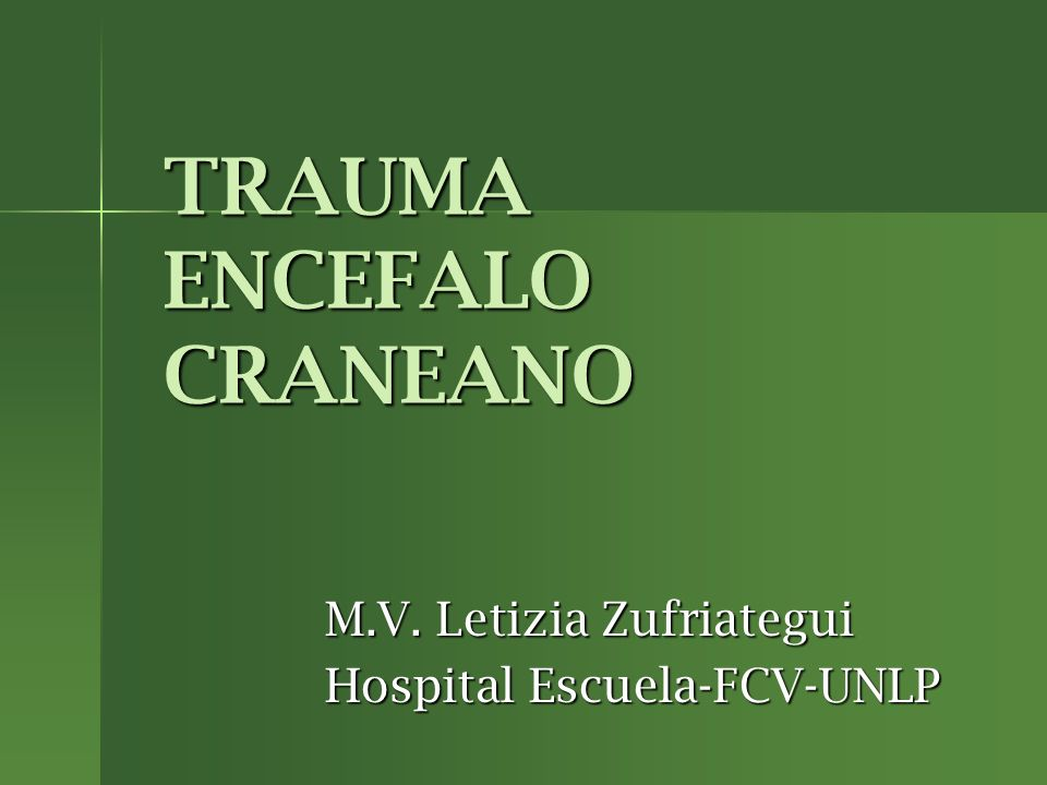 TRAUMA ENCEFALO CRANEANO M.V. Letizia Zufriategui Hospital Escuela-FCV-UNLP