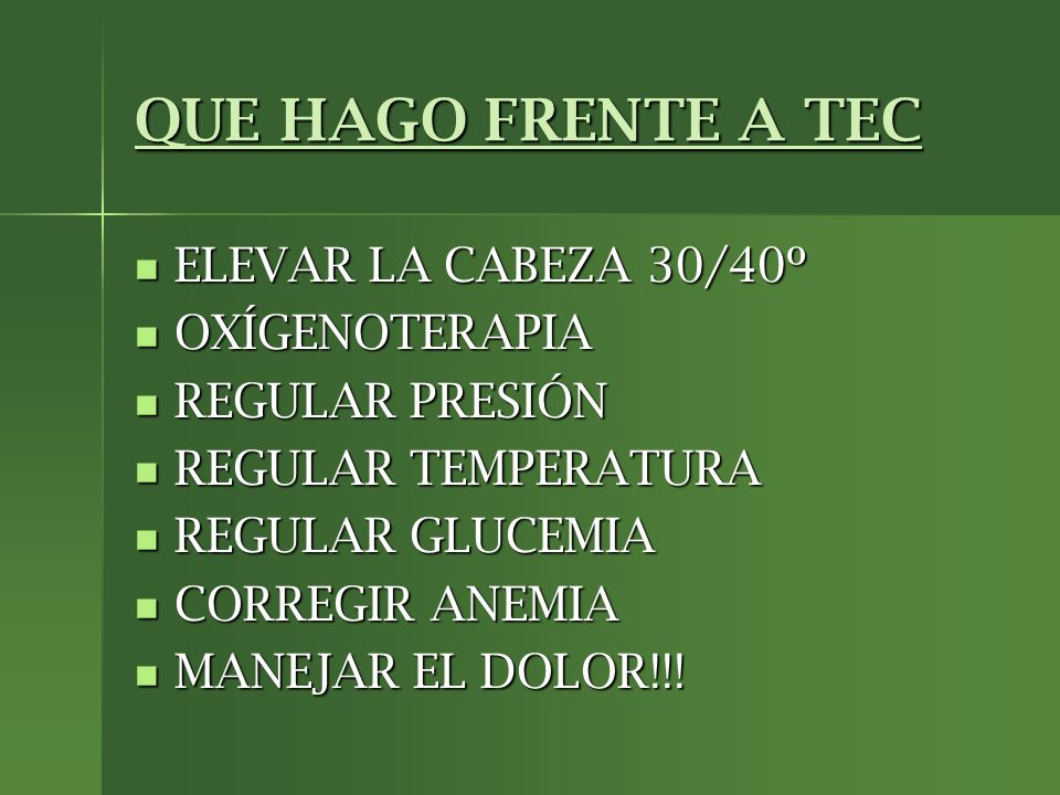 QUE HAGO FRENTE A TEC ELEVAR LA CABEZA 30/40º ELEVAR LA CABEZA 30/40º OXÍGENOTERAPIA OXÍGENOTERAPIA REGULAR PRESIÓN REGULAR PRESIÓN REGULAR TEMPERATUR