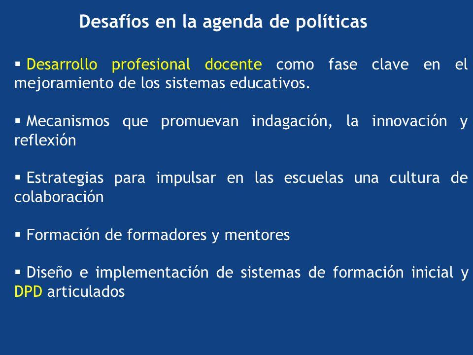 Desafíos en la agenda de políticas Desarrollo profesional docente como fase clave en el mejoramiento de los sistemas educativos.