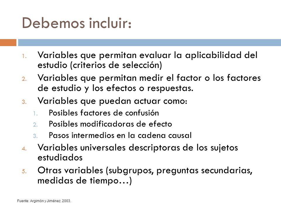 Debemos incluir: 1. Variables que permitan evaluar la aplicabilidad del estudio (criterios de selección) 2. Variables que permitan medir el factor o l