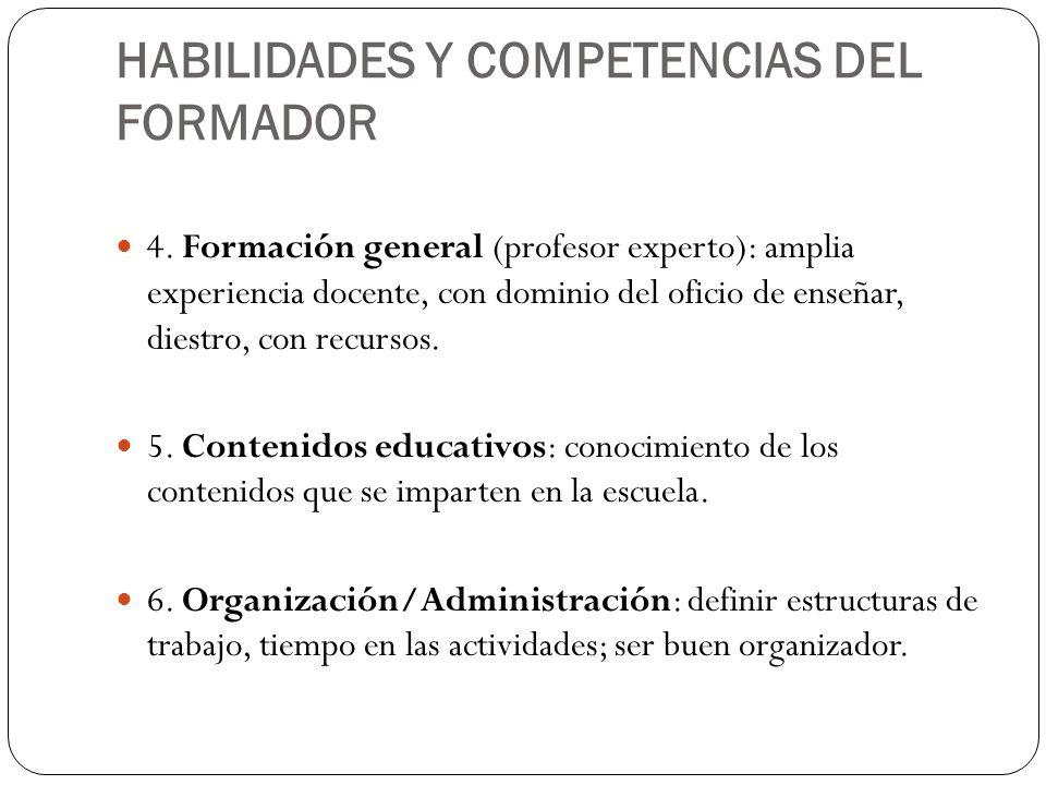 HABILIDADES Y COMPETENCIAS DEL FORMADOR 4. Formación general (profesor experto): amplia experiencia docente, con dominio del oficio de enseñar, diestr