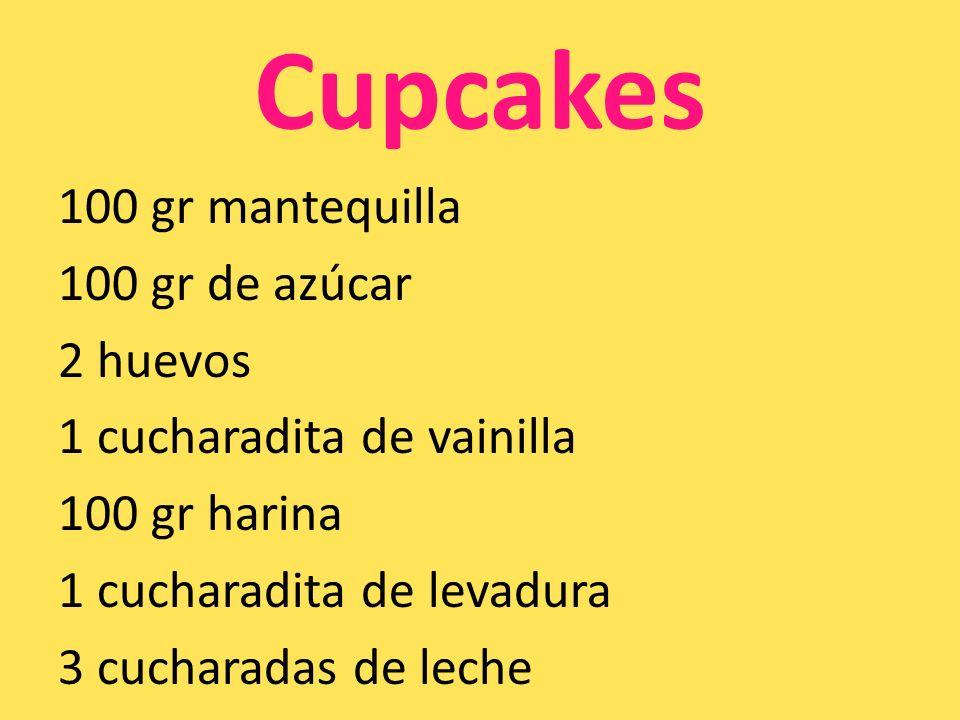 Cupcakes 100 gr mantequilla 100 gr de azúcar 2 huevos 1 cucharadita de vainilla 100 gr harina 1 cucharadita de levadura 3 cucharadas de leche