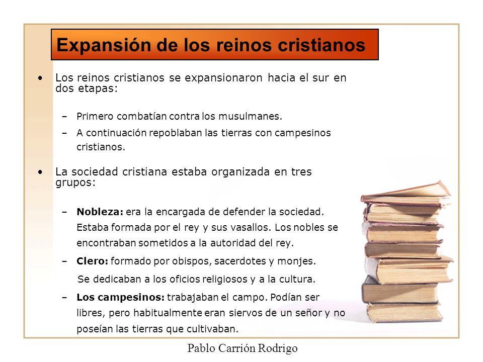 Los reinos cristianos se expansionaron hacia el sur en dos etapas: –P–Primero combatían contra los musulmanes.