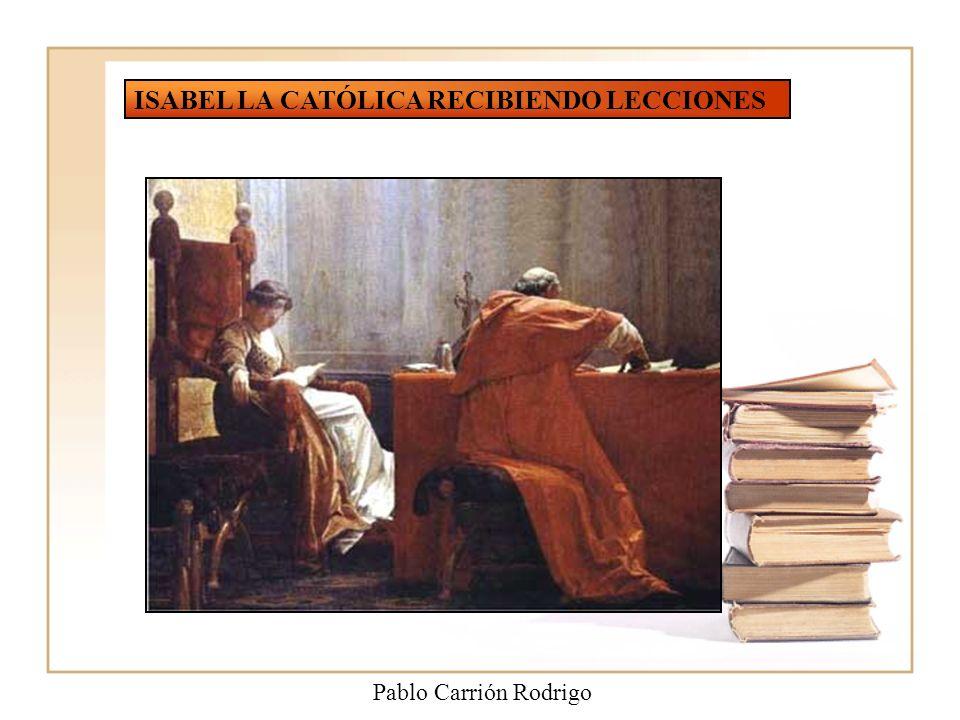 ISABEL LA CATÓLICA RECIBIENDO LECCIONES Pablo Carrión Rodrigo
