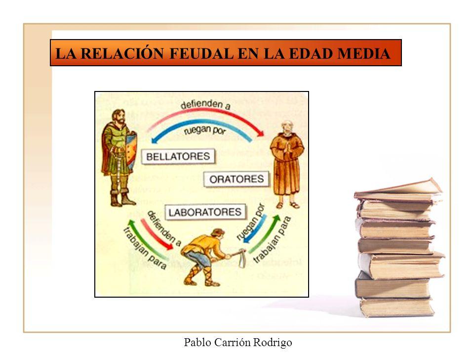 LA RELACIÓN FEUDAL EN LA EDAD MEDIA Pablo Carrión Rodrigo
