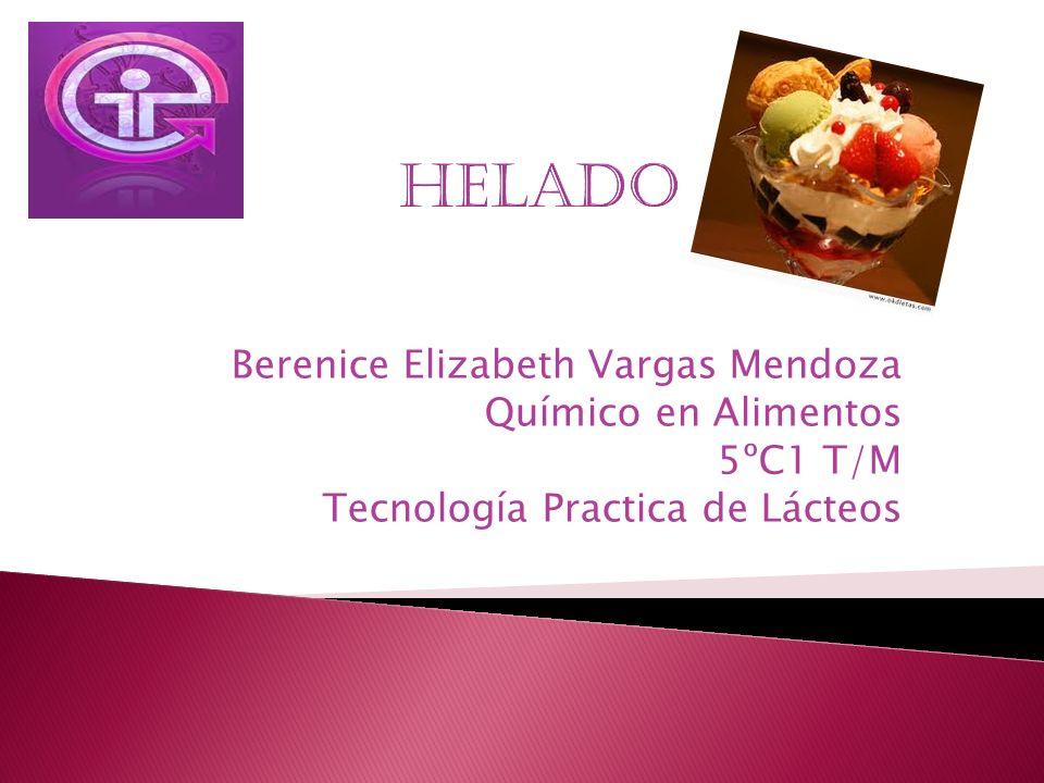 HELADO Berenice Elizabeth Vargas Mendoza Químico en Alimentos 5ºC1 T/M Tecnología Practica de Lácteos