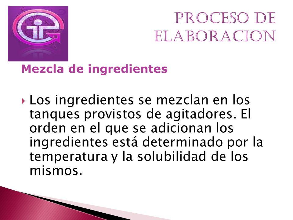 Mezcla de ingredientes Los ingredientes se mezclan en los tanques provistos de agitadores. El orden en el que se adicionan los ingredientes está deter