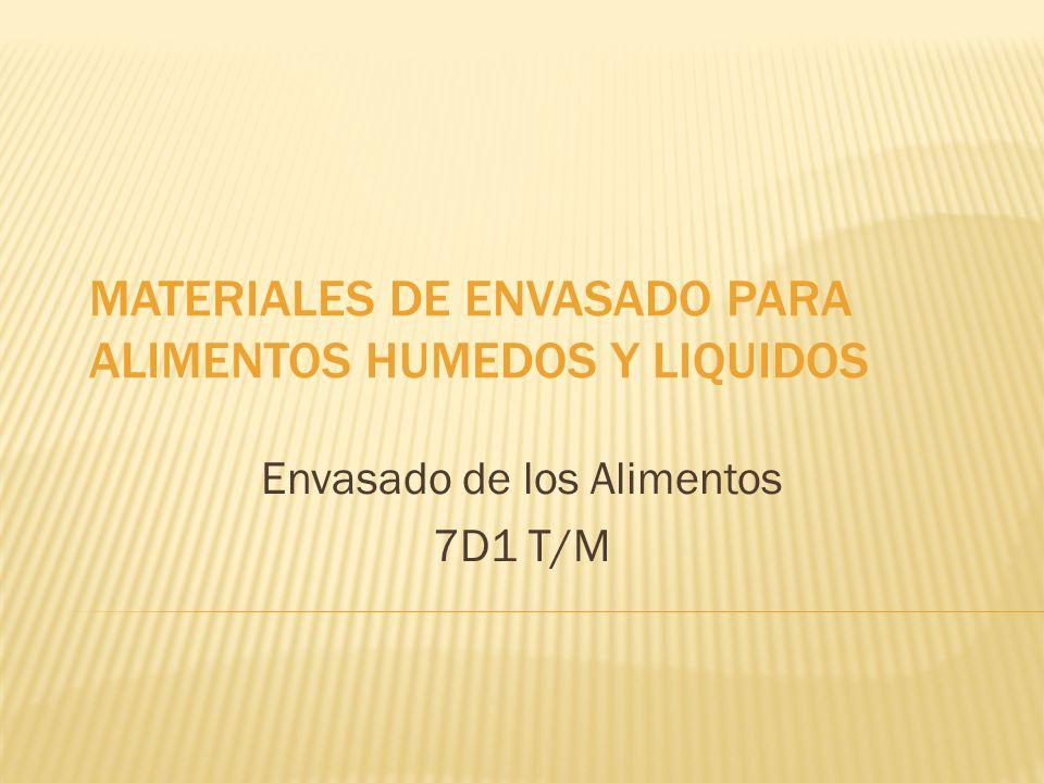 MATERIALES DE ENVASADO PARA ALIMENTOS HUMEDOS Y LIQUIDOS Envasado de los Alimentos 7D1 T/M