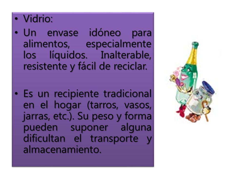 Vidrio: Vidrio: Un envase idóneo para alimentos, especialmente los líquidos.