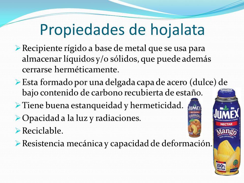 Propiedades de hojalata Recipiente rígido a base de metal que se usa para almacenar líquidos y/o sólidos, que puede además cerrarse herméticamente. Es