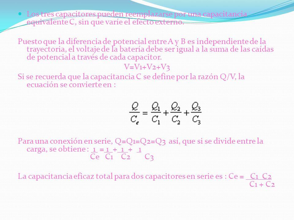 Los tres capacitores pueden reemplazarse por una capacitancia equivalente C, sin que varíe el efecto externo. Puesto que la diferencia de potencial en