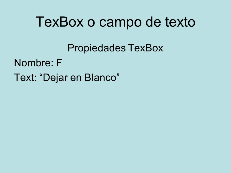 TexBox o campo de texto Propiedades TexBox Nombre: F Text: Dejar en Blanco