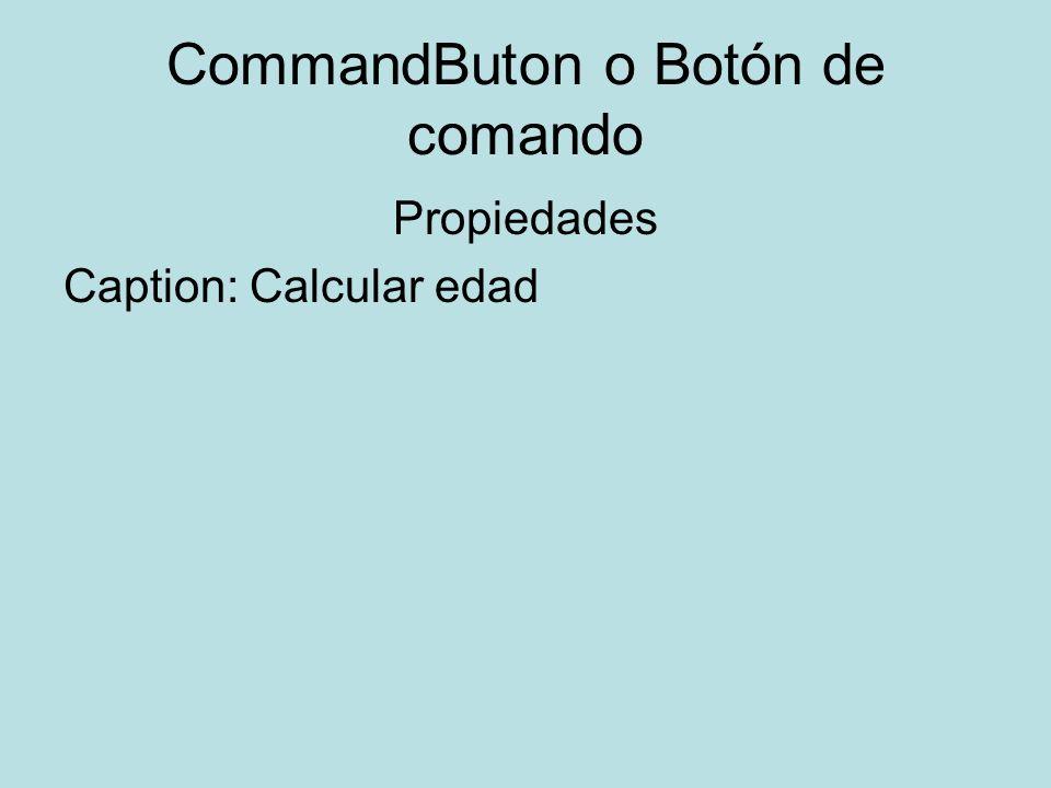 CommandButon o Botón de comando Propiedades Caption: Calcular edad