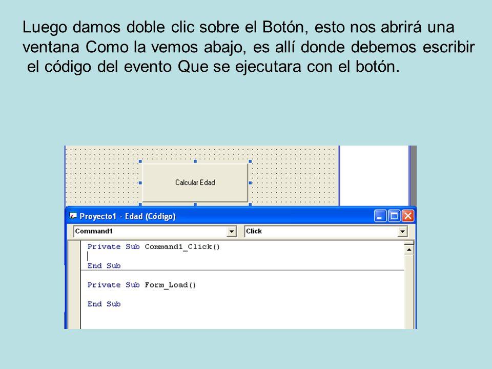 Luego damos doble clic sobre el Botón, esto nos abrirá una ventana Como la vemos abajo, es allí donde debemos escribir el código del evento Que se ejecutara con el botón.
