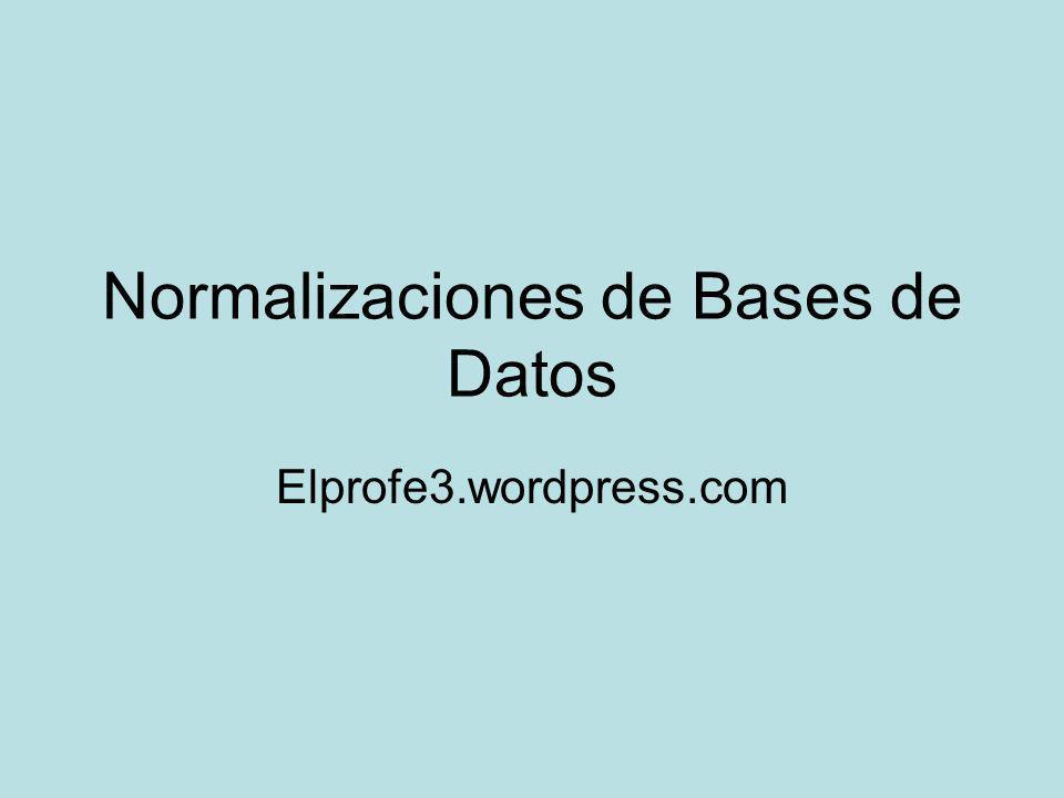 Normalizaciones de Bases de Datos Elprofe3.wordpress.com