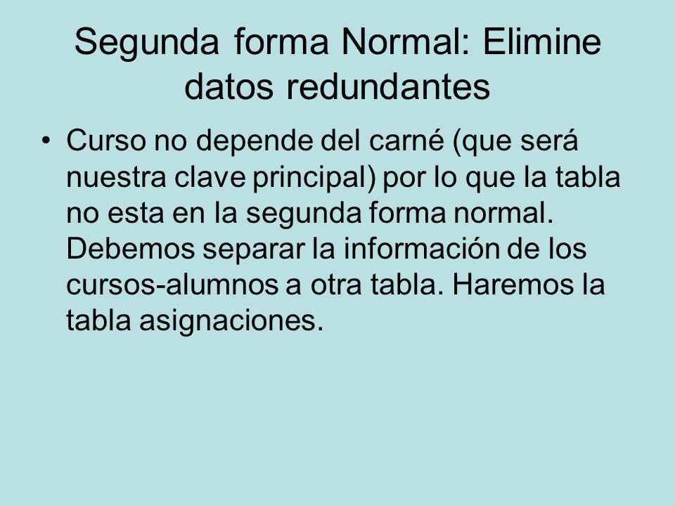 Segunda forma Normal: Elimine datos redundantes Curso no depende del carné (que será nuestra clave principal) por lo que la tabla no esta en la segund