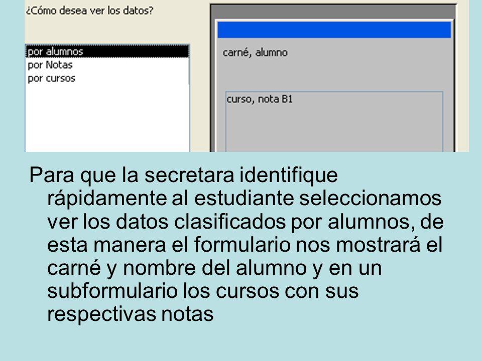 Para que la secretara identifique rápidamente al estudiante seleccionamos ver los datos clasificados por alumnos, de esta manera el formulario nos mos