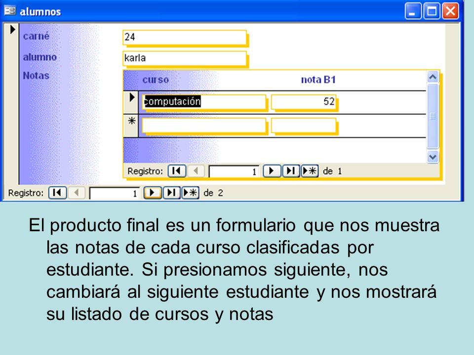 El producto final es un formulario que nos muestra las notas de cada curso clasificadas por estudiante. Si presionamos siguiente, nos cambiará al sigu