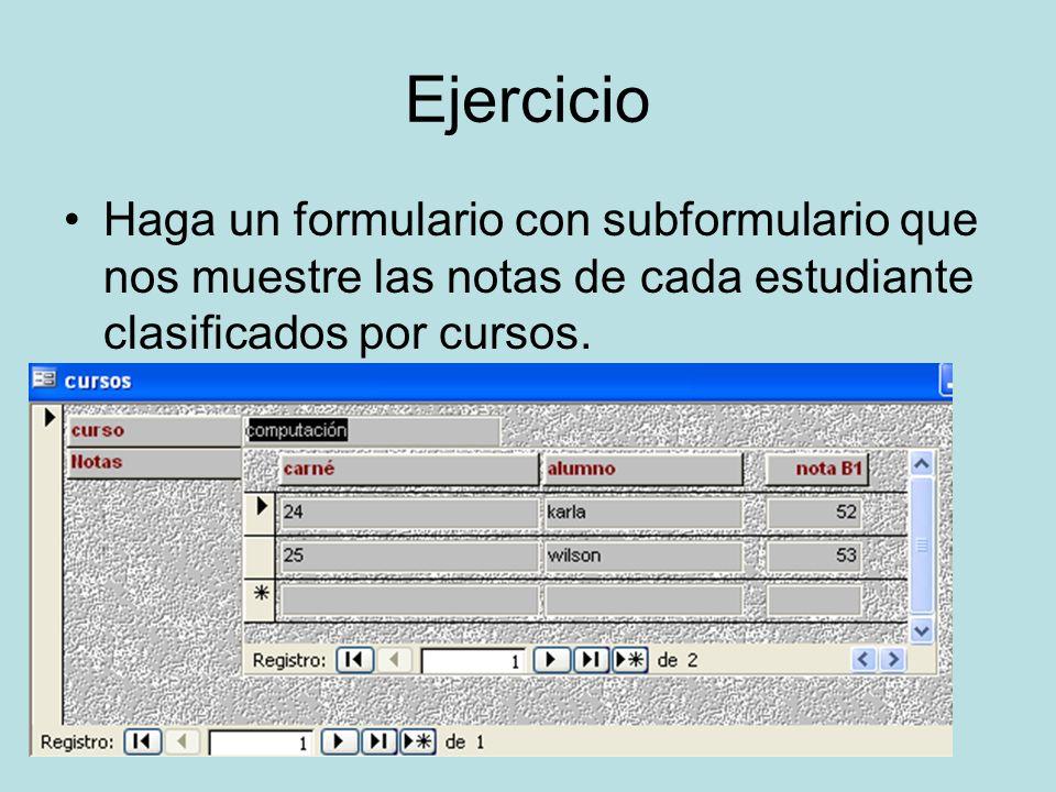 Ejercicio Haga un formulario con subformulario que nos muestre las notas de cada estudiante clasificados por cursos.