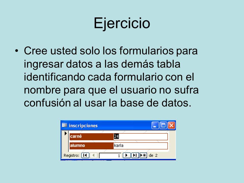 Ejercicio Cree usted solo los formularios para ingresar datos a las demás tabla identificando cada formulario con el nombre para que el usuario no suf