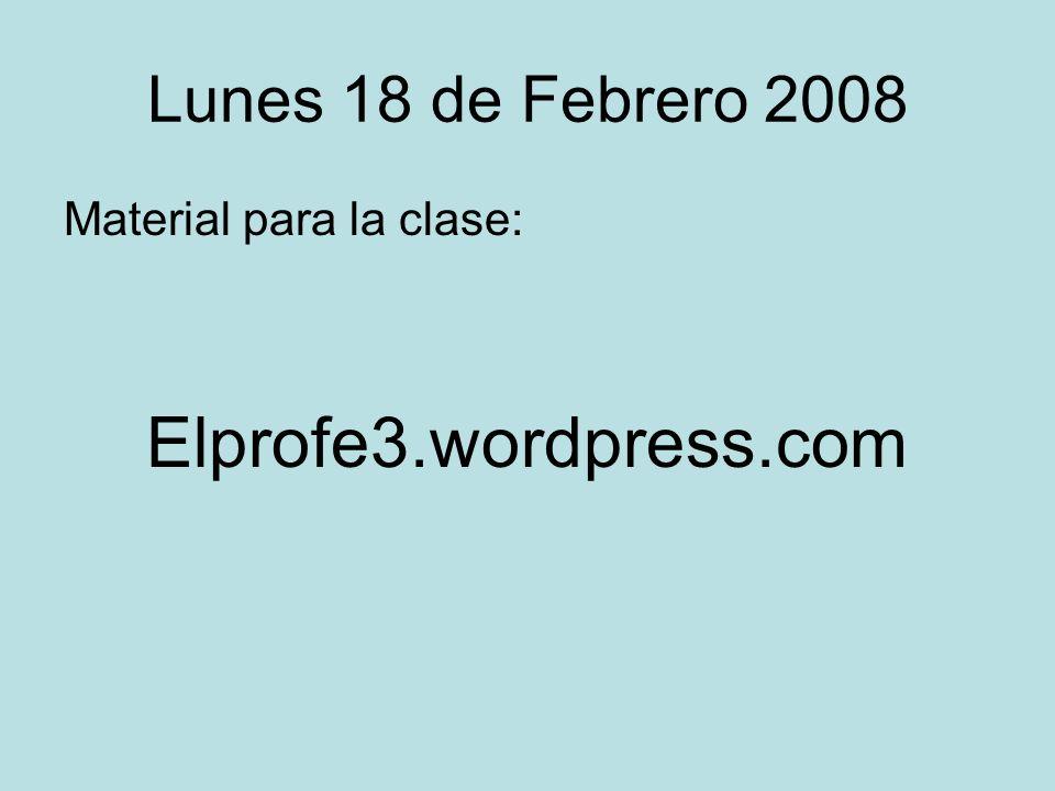 Lunes 18 de Febrero 2008 Material para la clase: Elprofe3.wordpress.com