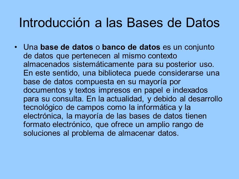 Introducción a las Bases de Datos Una base de datos o banco de datos es un conjunto de datos que pertenecen al mismo contexto almacenados sistemáticamente para su posterior uso.