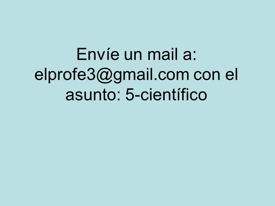 Envíe un mail a: elprofe3@gmail.com con el asunto: 5-científico
