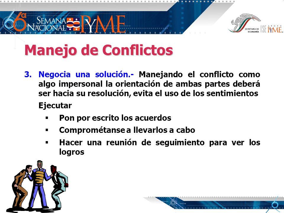 Manejo de Conflictos 3. 3.Negocia una solución.- Manejando el conflicto como algo impersonal la orientación de ambas partes deberá ser hacia su resolu