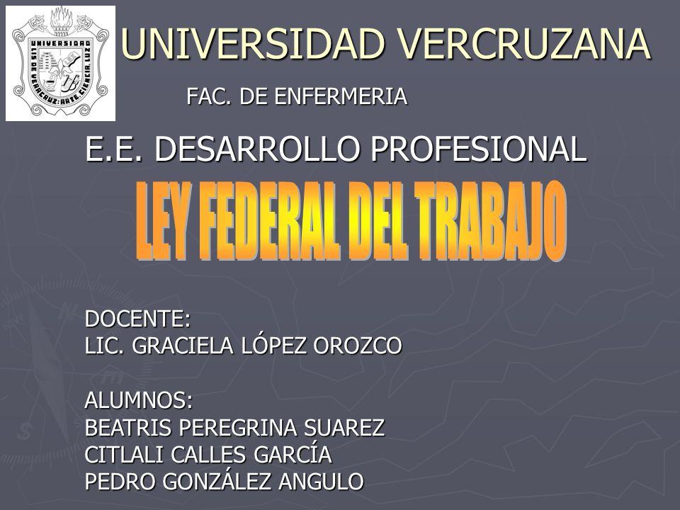 UNIVERSIDAD VERCRUZANA FAC. DE ENFERMERIA E.E. DESARROLLO PROFESIONAL DOCENTE: LIC. GRACIELA LÓPEZ OROZCO ALUMNOS: BEATRIS PEREGRINA SUAREZ CITLALI CA