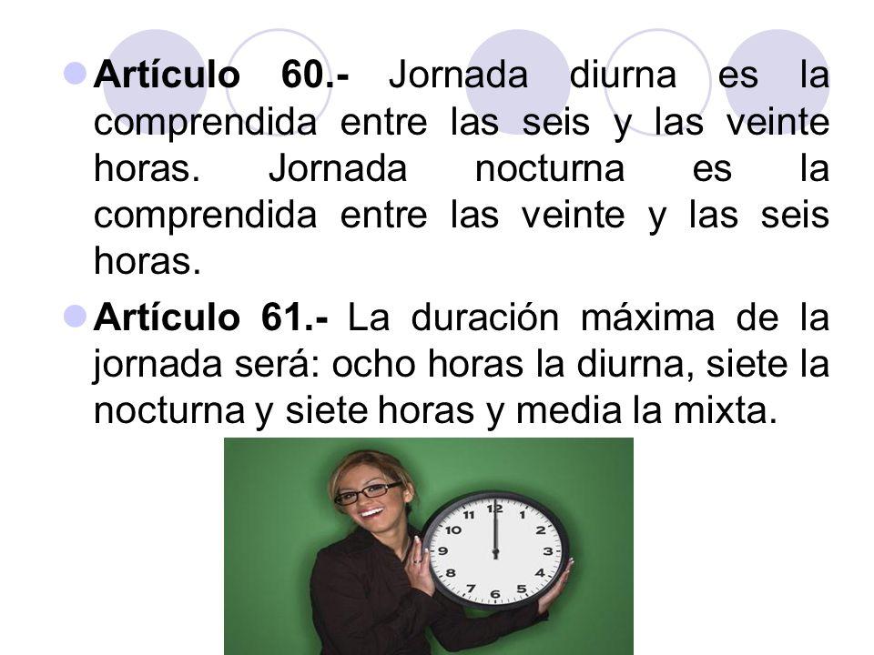 Artículo 60.- Jornada diurna es la comprendida entre las seis y las veinte horas. Jornada nocturna es la comprendida entre las veinte y las seis horas