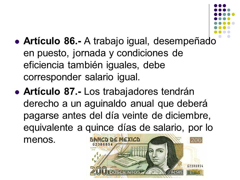 Artículo 86.- A trabajo igual, desempeñado en puesto, jornada y condiciones de eficiencia también iguales, debe corresponder salario igual. Artículo 8