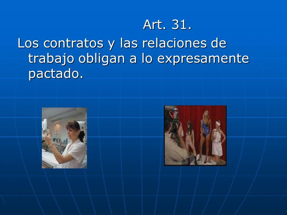 Art. 31. Art. 31. Los contratos y las relaciones de trabajo obligan a lo expresamente pactado.