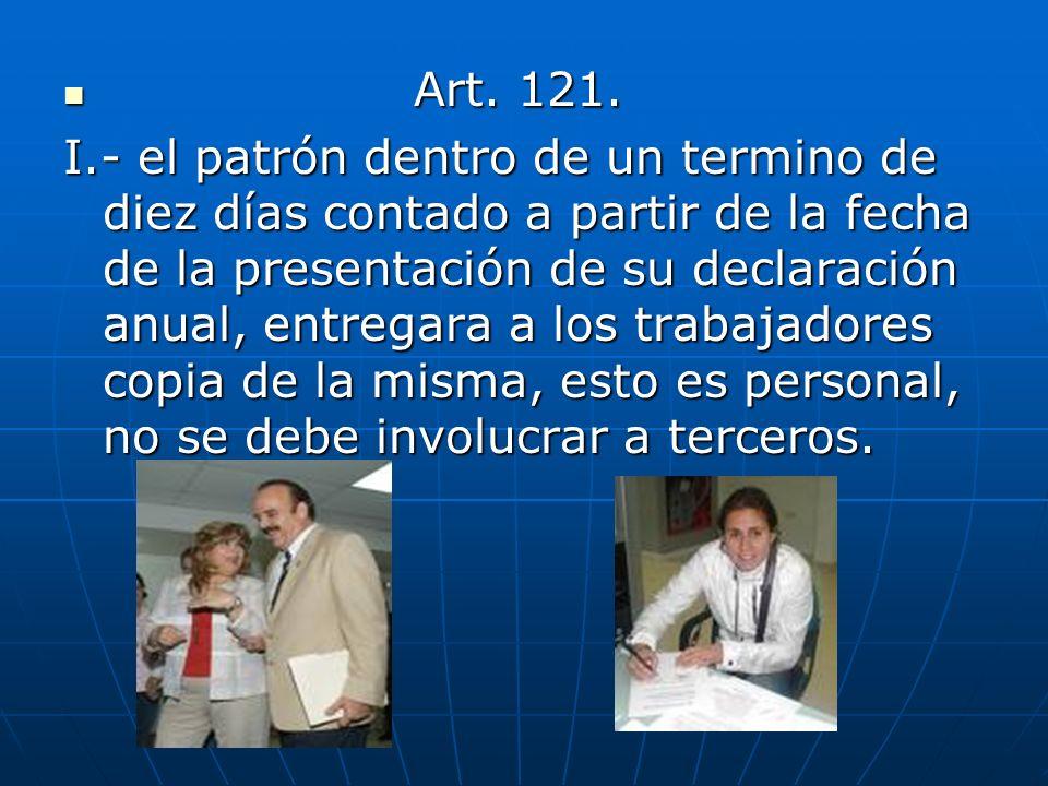 Art. 121. Art. 121. I.- el patrón dentro de un termino de diez días contado a partir de la fecha de la presentación de su declaración anual, entregara