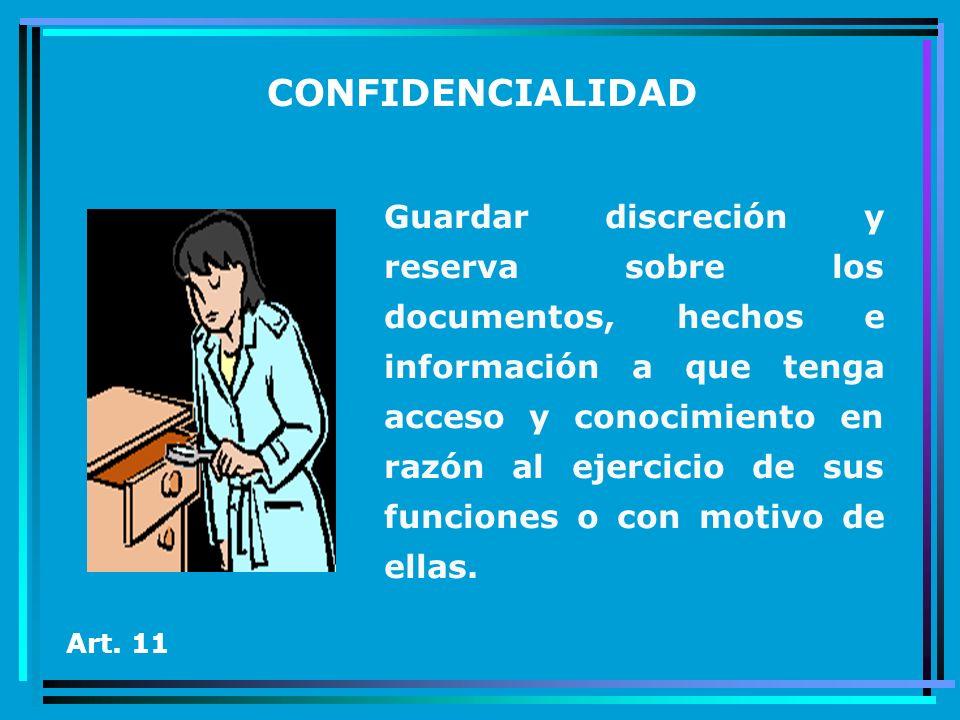 CONFIDENCIALIDAD Guardar discreción y reserva sobre los documentos, hechos e información a que tenga acceso y conocimiento en razón al ejercicio de su