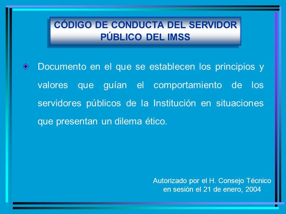 CÓDIGO DE CONDUCTA DEL SERVIDOR PÚBLICO DEL IMSS Documento en el que se establecen los principios y valores que guían el comportamiento de los servido