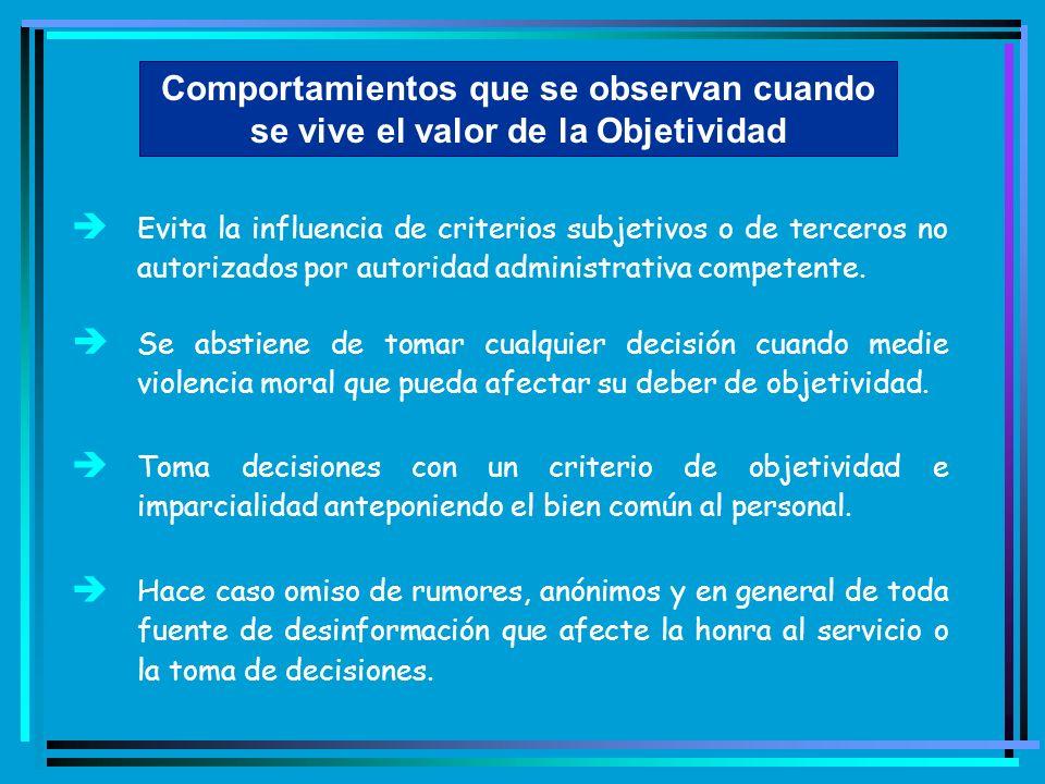 Comportamientos que se observan cuando se vive el valor de la Objetividad è Evita la influencia de criterios subjetivos o de terceros no autorizados p