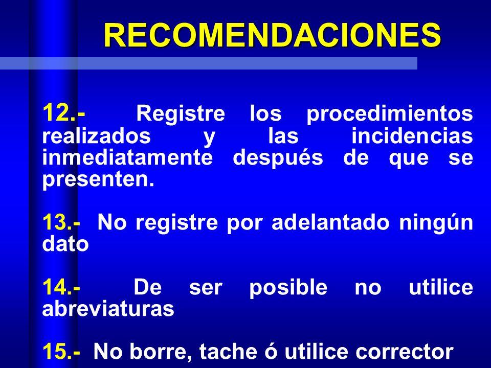 RECOMENDACIONES 6.- Utilizar el formato correcto 7.- Nunca utilizar lápiz 8.- Indique fecha, hora y turno 9.- No ponga fechas atrasadas ó añada notas