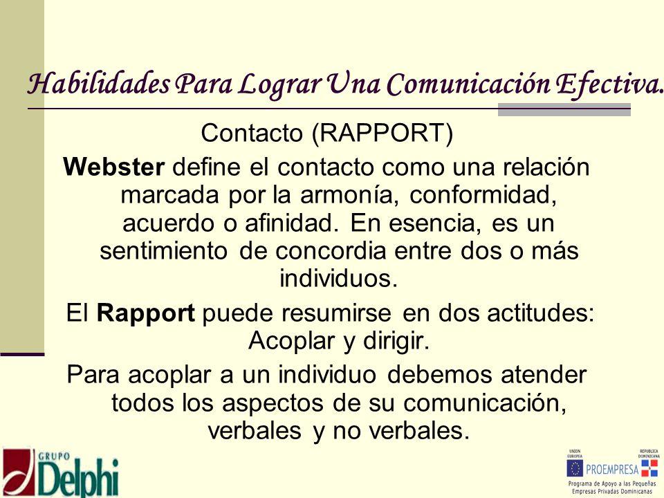 Habilidades Para Lograr Una Comunicación Efectiva. Contacto (RAPPORT) Webster define el contacto como una relación marcada por la armonía, conformidad