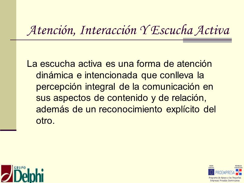 Atención, Interacción Y Escucha Activa La escucha activa es una forma de atención dinámica e intencionada que conlleva la percepción integral de la co