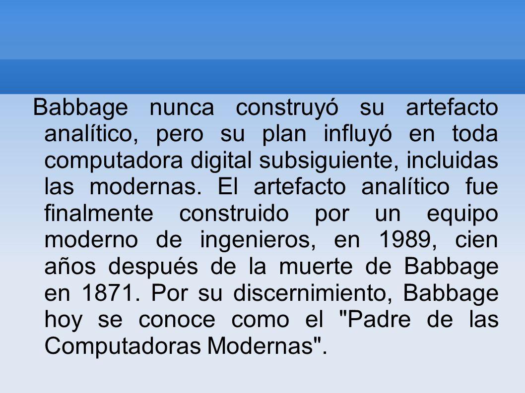 Babbage nunca construyó su artefacto analítico, pero su plan influyó en toda computadora digital subsiguiente, incluidas las modernas. El artefacto an