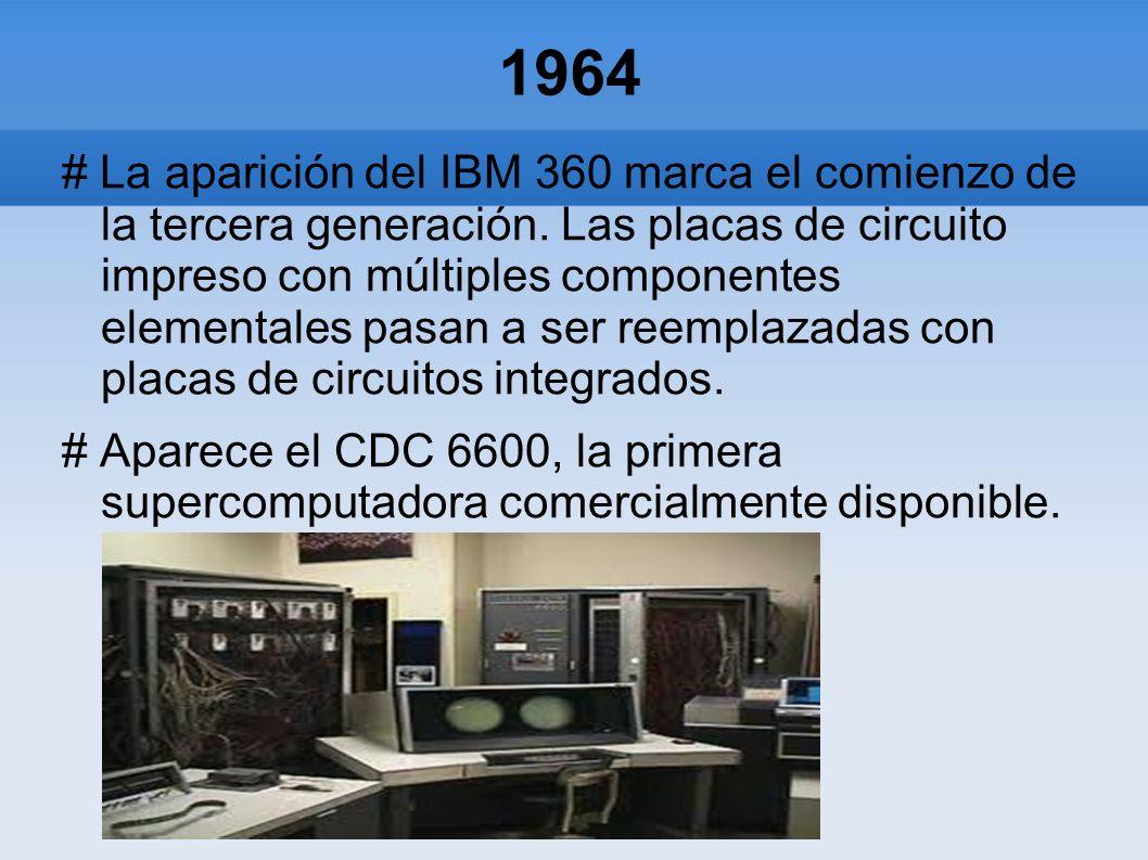 1964 # La aparición del IBM 360 marca el comienzo de la tercera generación. Las placas de circuito impreso con múltiples componentes elementales pasan