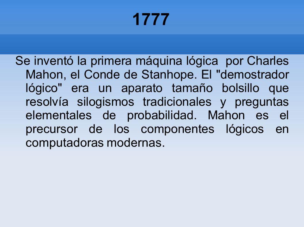1777 Se inventó la primera máquina lógica por Charles Mahon, el Conde de Stanhope. El