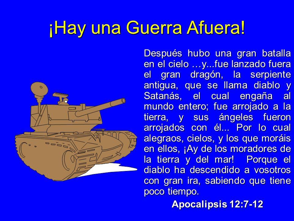 ¡Hay una Guerra Afuera! Después hubo una gran batalla en el cielo …y...fue lanzado fuera el gran dragón, la serpiente antigua, que se llama diablo y S