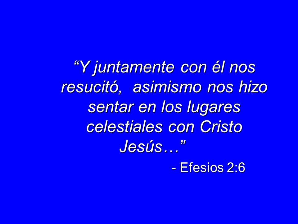 Y juntamente con él nos resucitó, asimismo nos hizo sentar en los lugares celestiales con Cristo Jesús… - Efesios 2:6