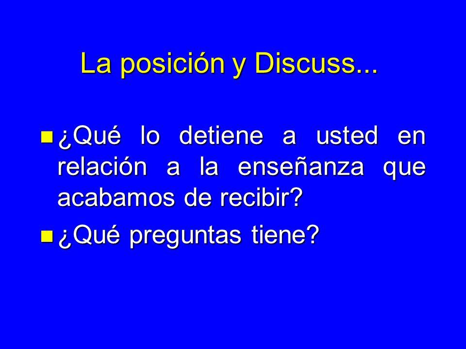 La posición y Discuss... n ¿Qué lo detiene a usted en relación a la enseñanza que acabamos de recibir? n ¿Qué preguntas tiene?